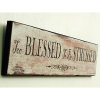 "Insegna shabby ""too blessed to be stressed"""